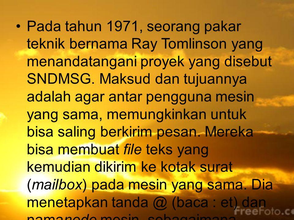 Pada tahun 1971, seorang pakar teknik bernama Ray Tomlinson yang menandatangani proyek yang disebut SNDMSG.