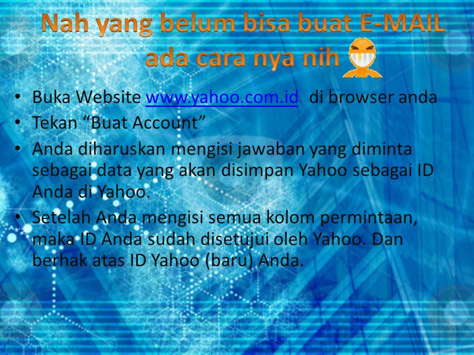 Buka Website www.yahoo.com.id di browser andawww.yahoo.com.id Tekan Buat Account Anda diharuskan mengisi jawaban yang diminta sebagai data yang akan disimpan Yahoo sebagai ID Anda di Yahoo.