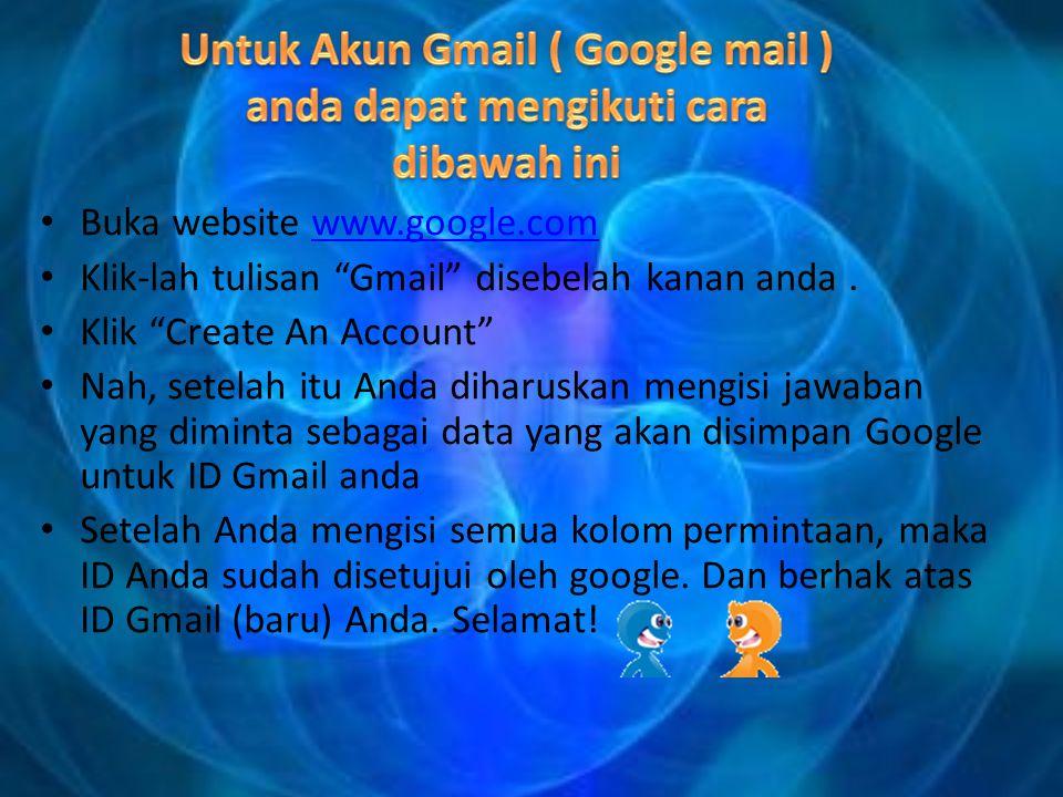 Buka website www.google.comwww.google.com Klik-lah tulisan Gmail disebelah kanan anda.