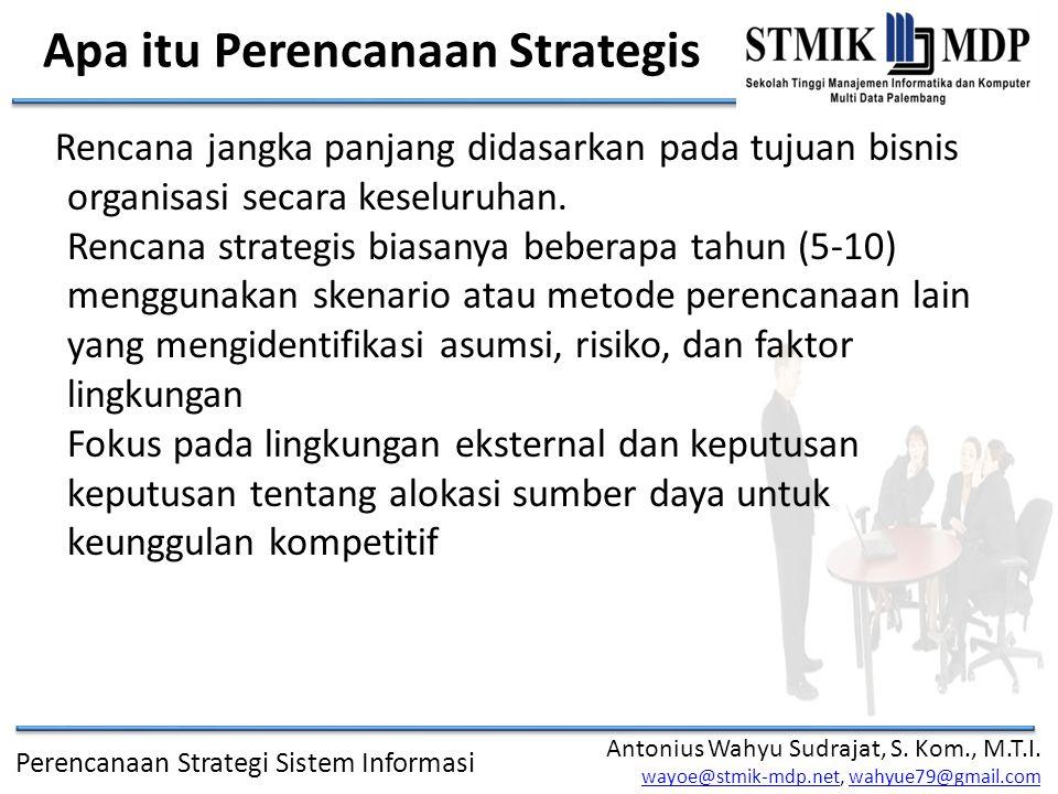 Perencanaan Strategi Sistem Informasi Antonius Wahyu Sudrajat, S. Kom., M.T.I. wayoe@stmik-mdp.netwayoe@stmik-mdp.net, wahyue79@gmail.comwahyue79@gmai