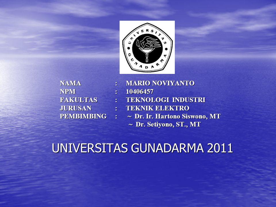 NAMA: MARIO NOVIYANTO NPM: 10406457 FAKULTAS : TEKNOLOGI INDUSTRI JURUSAN: TEKNIK ELEKTRO PEMBIMBING: ~ Dr. Ir. Hartono Siswono, MT ~ Dr. Setiyono, ST