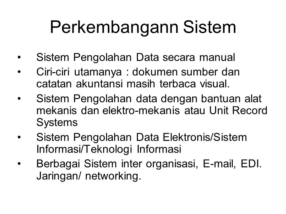 Perkembangan Area Electronic Data Processing Systems Management Information Systems Decision Support systems Expert Systems/ Knowledge-based Systems Executive Information Systems End User Computing Office Automation Systems