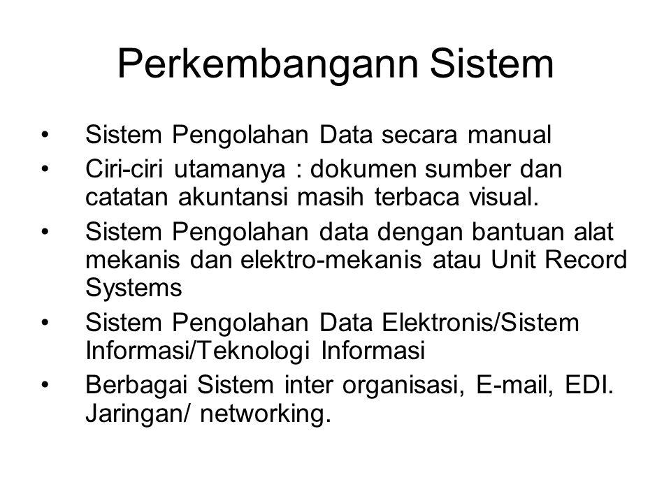 Perkembangann Sistem Sistem Pengolahan Data secara manual Ciri-ciri utamanya : dokumen sumber dan catatan akuntansi masih terbaca visual.