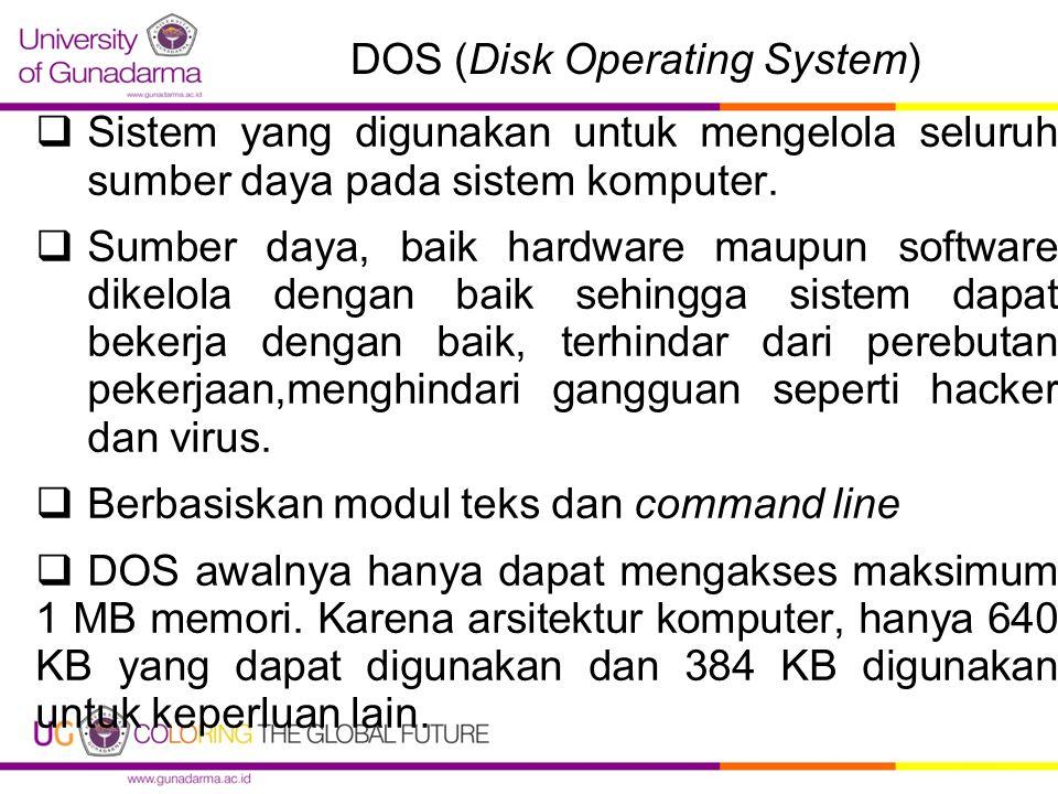 DOS (Disk Operating System)  Sistem yang digunakan untuk mengelola seluruh sumber daya pada sistem komputer.  Sumber daya, baik hardware maupun soft