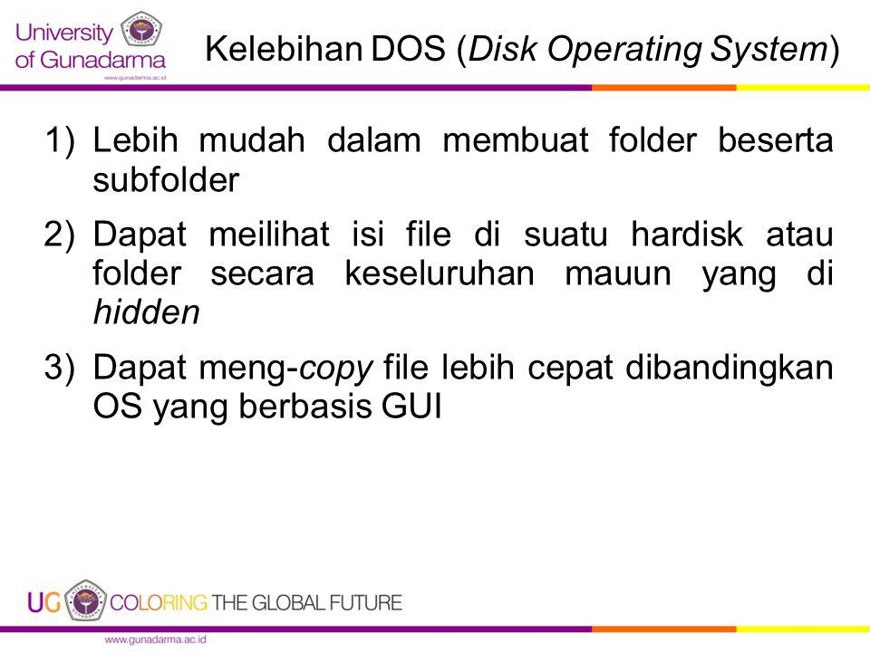 Kekurangan DOS (Disk Operating System) 1)Resiko kehilangan file LEBIH besar jika pengguna tidak fokus 2)Tampilan KURANG menarik 3)Pengoperasian masih dalam bentuk teks 4)Rentan tertular virus