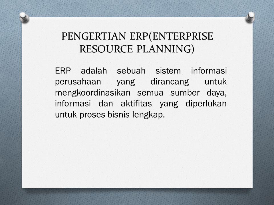 PENGERTIAN ERP(ENTERPRISE RESOURCE PLANNING) ERP adalah sebuah sistem informasi perusahaan yang dirancang untuk mengkoordinasikan semua sumber daya, informasi dan aktifitas yang diperlukan untuk proses bisnis lengkap.
