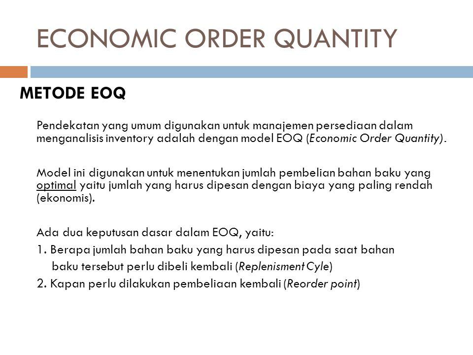 METODE EOQ Pendekatan yang umum digunakan untuk manajemen persediaan dalam menganalisis inventory adalah dengan model EOQ (Economic Order Quantity). M