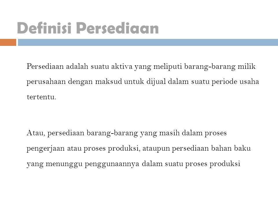 Definisi Persediaan Istilah (Terminologi) Persediaan dapat digunakan dalam beberapa perbedaan seperti: 1.