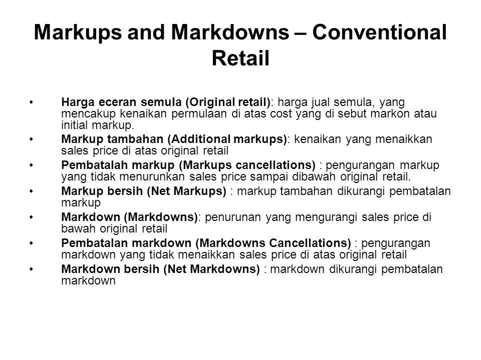 Markups and Markdowns – Conventional Retail Harga eceran semula (Original retail): harga jual semula, yang mencakup kenaikan permulaan di atas cost ya
