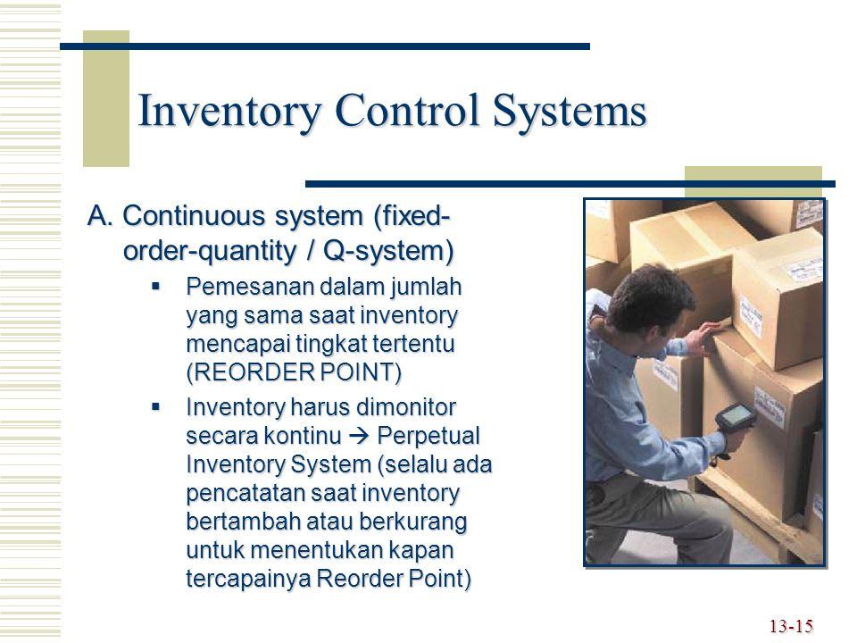 13-15 Inventory Control Systems A. Continuous system (fixed- order-quantity / Q-system)  Pemesanan dalam jumlah yang sama saat inventory mencapai tin