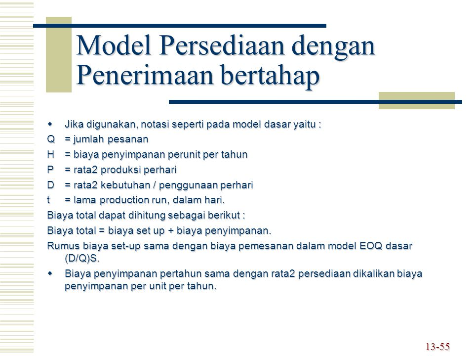 Model Persediaan dengan Penerimaan bertahap  Jika digunakan, notasi seperti pada model dasar yaitu : Q = jumlah pesanan H= biaya penyimpanan perunit