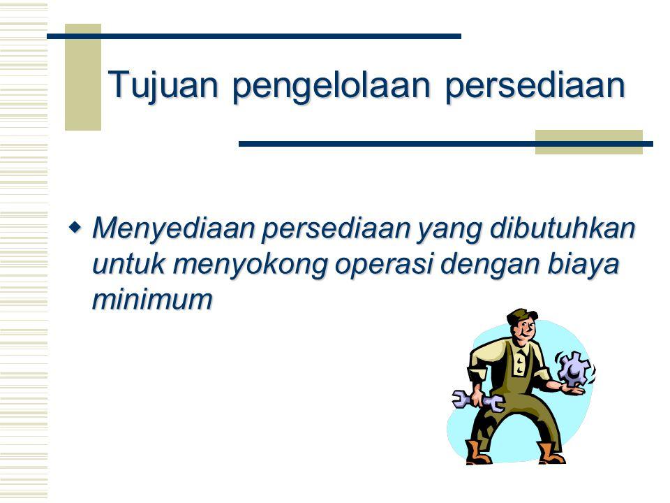 Tujuan pengelolaan persediaan  Menyediaan persediaan yang dibutuhkan untuk menyokong operasi dengan biaya minimum