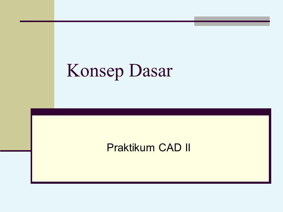 Konsep Dasar Praktikum CAD II