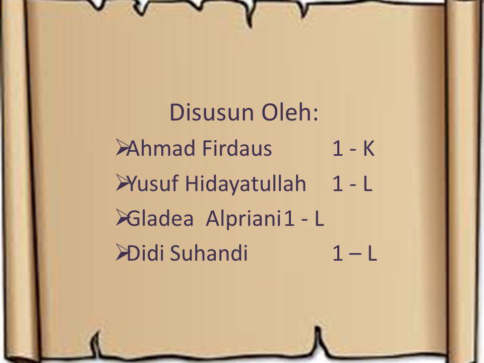 Disusun Oleh:  Ahmad Firdaus1 - K  Yusuf Hidayatullah1 - L  Gladea Alpriani1 - L  Didi Suhandi1 – L