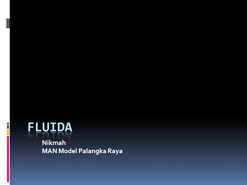 FLUIDA STATIK DINAMIK Fluida merupakan sesuatu yang dapat mengalir sehingga sering disebut sebagai zat alir.