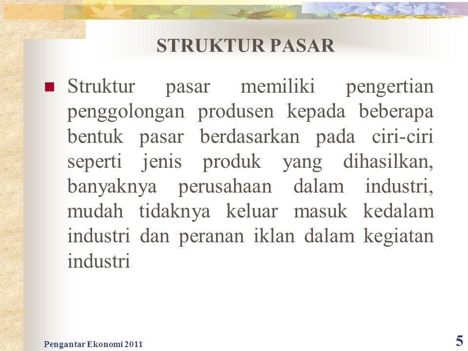 STRUKTUR PASAR Struktur pasar memiliki pengertian penggolongan produsen kepada beberapa bentuk pasar berdasarkan pada ciri-ciri seperti jenis produk y