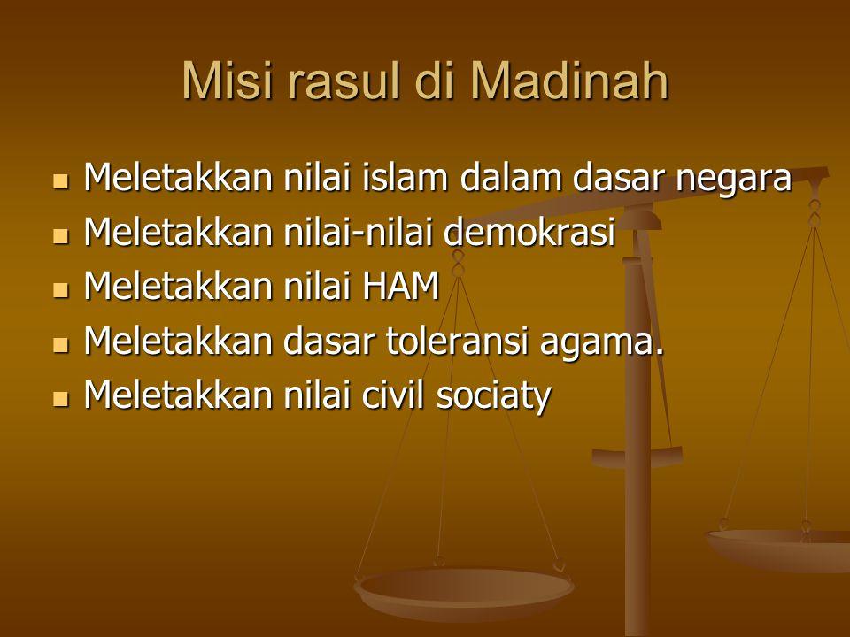 Misi rasul di Madinah Meletakkan nilai islam dalam dasar negara Meletakkan nilai islam dalam dasar negara Meletakkan nilai-nilai demokrasi Meletakkan nilai-nilai demokrasi Meletakkan nilai HAM Meletakkan nilai HAM Meletakkan dasar toleransi agama.