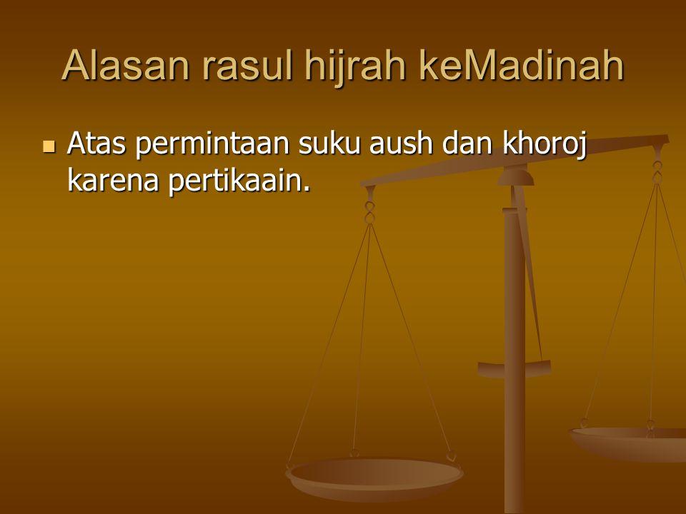 Alasan rasul hijrah keMadinah Atas permintaan suku aush dan khoroj karena pertikaain.