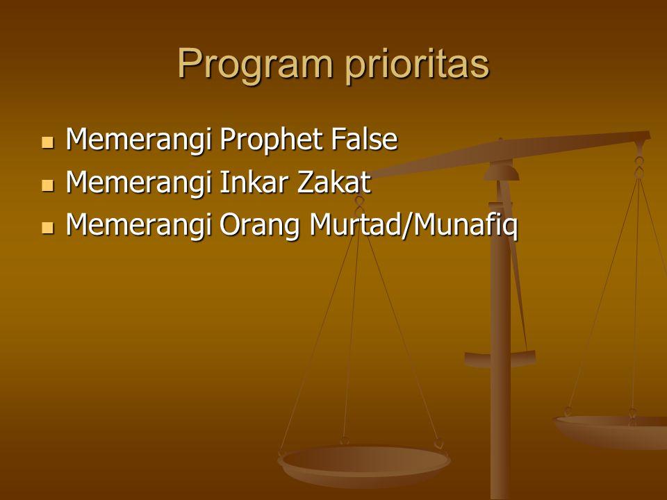 Program prioritas Memerangi Prophet False Memerangi Prophet False Memerangi Inkar Zakat Memerangi Inkar Zakat Memerangi Orang Murtad/Munafiq Memerangi Orang Murtad/Munafiq
