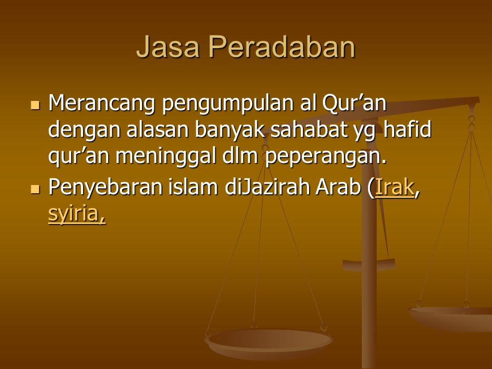 Jasa Peradaban Merancang pengumpulan al Qur'an dengan alasan banyak sahabat yg hafid qur'an meninggal dlm peperangan.