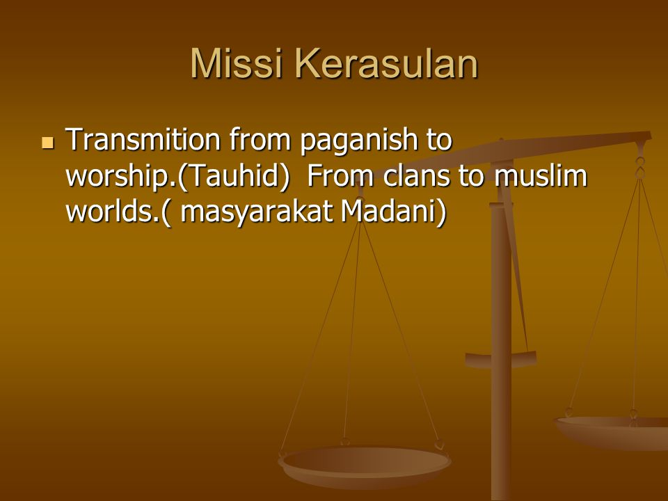 Missi Kerasulan Transmition from paganish to worship.(Tauhid) From clans to muslim worlds.( masyarakat Madani) Transmition from paganish to worship.(Tauhid) From clans to muslim worlds.( masyarakat Madani)