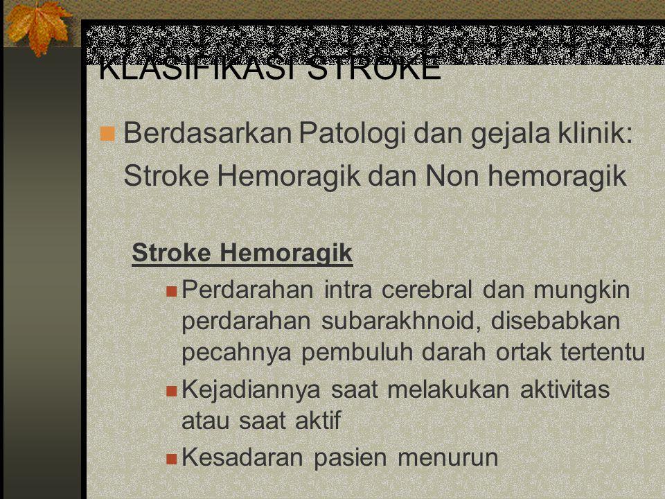 KLASIFIKASI STROKE Berdasarkan Patologi dan gejala klinik: Stroke Hemoragik dan Non hemoragik Stroke Hemoragik Perdarahan intra cerebral dan mungkin p