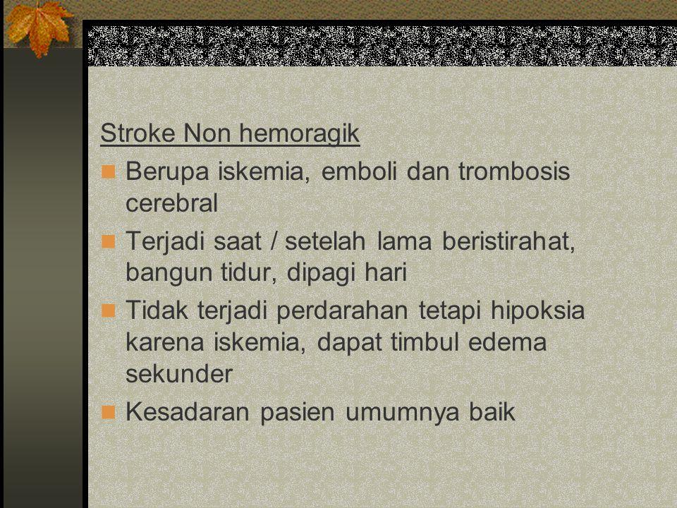 Stroke Non hemoragik Berupa iskemia, emboli dan trombosis cerebral Terjadi saat / setelah lama beristirahat, bangun tidur, dipagi hari Tidak terjadi p