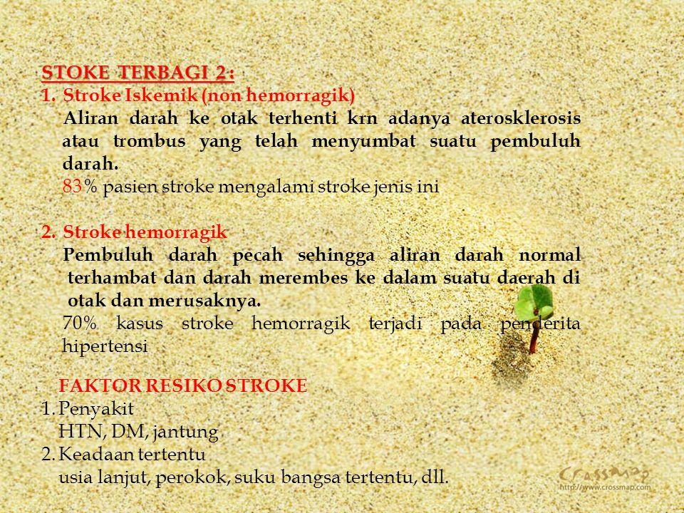 STOKE TERBAGI 2 : 1.Stroke Iskemik (non hemorragik) Aliran darah ke otak terhenti krn adanya aterosklerosis atau trombus yang telah menyumbat suatu pe