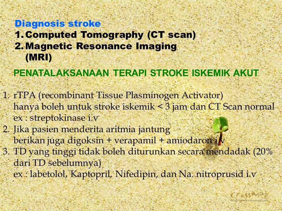 Diagnosis stroke 1.Computed Tomography (CT scan) 2.Magnetic Resonance Imaging (MRI) PENATALAKSANAAN TERAPI STROKE ISKEMIK AKUT 1.rTPA (recombinant Tis
