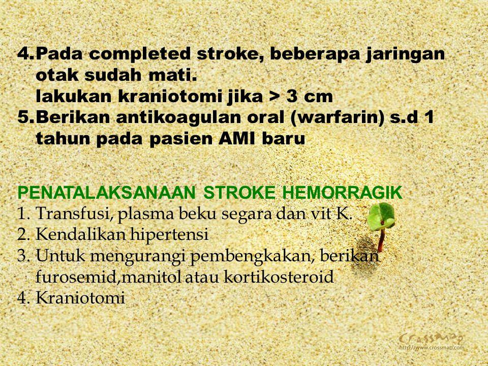 4.Pada completed stroke, beberapa jaringan otak sudah mati. lakukan kraniotomi jika > 3 cm 5.Berikan antikoagulan oral (warfarin) s.d 1 tahun pada pas