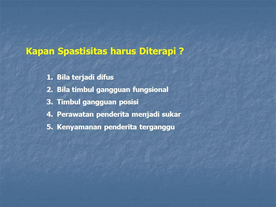 Kapan Spastisitas harus Diterapi ? 1.Bila terjadi difus 2.Bila timbul gangguan fungsional 3.Timbul gangguan posisi 4.Perawatan penderita menjadi sukar