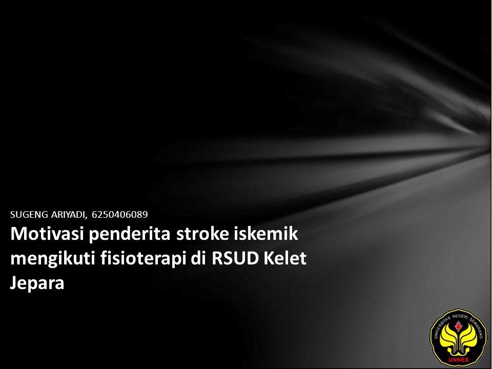 SUGENG ARIYADI, 6250406089 Motivasi penderita stroke iskemik mengikuti fisioterapi di RSUD Kelet Jepara
