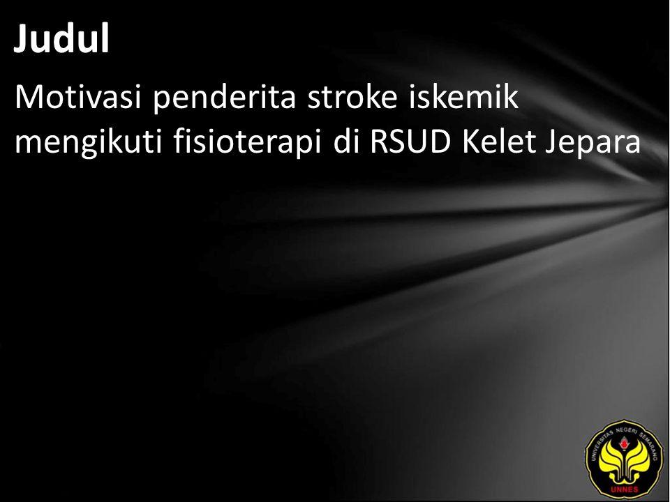 Judul Motivasi penderita stroke iskemik mengikuti fisioterapi di RSUD Kelet Jepara