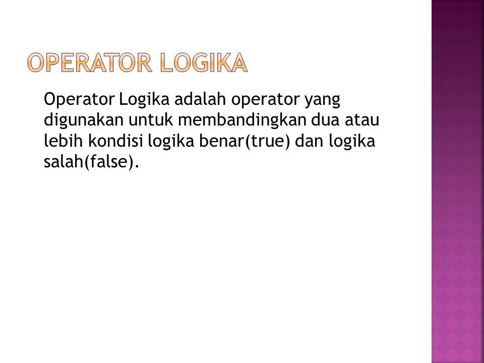 Operator Logika adalah operator yang digunakan untuk membandingkan dua atau lebih kondisi logika benar(true) dan logika salah(false).