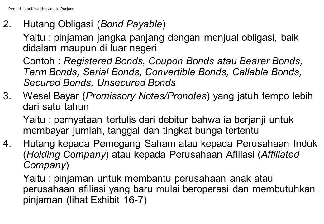 PemeriksaanKewajibanJangkaPanjang 2. Hutang Obligasi (Bond Payable) Yaitu : pinjaman jangka panjang dengan menjual obligasi, baik didalam maupun di lu