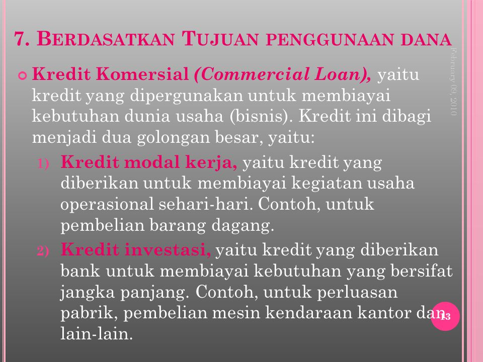 7. B ERDASATKAN T UJUAN PENGGUNAAN DANA Kredit Komersial (Commercial Loan), yaitu kredit yang dipergunakan untuk membiayai kebutuhan dunia usaha (bisn