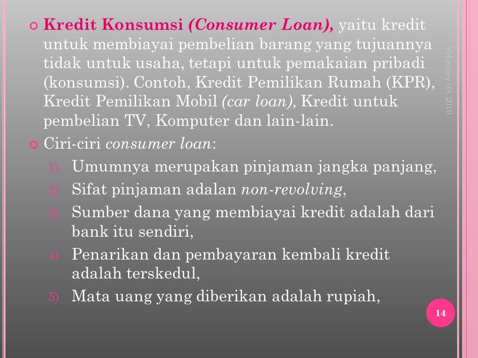Kredit Konsumsi (Consumer Loan), yaitu kredit untuk membiayai pembelian barang yang tujuannya tidak untuk usaha, tetapi untuk pemakaian pribadi (konsu