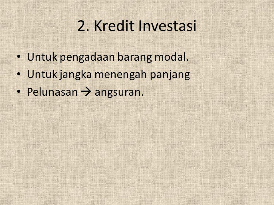 3. Kredit Konsumsi Untuk tujuan konsumsi. Kredit multiguna.