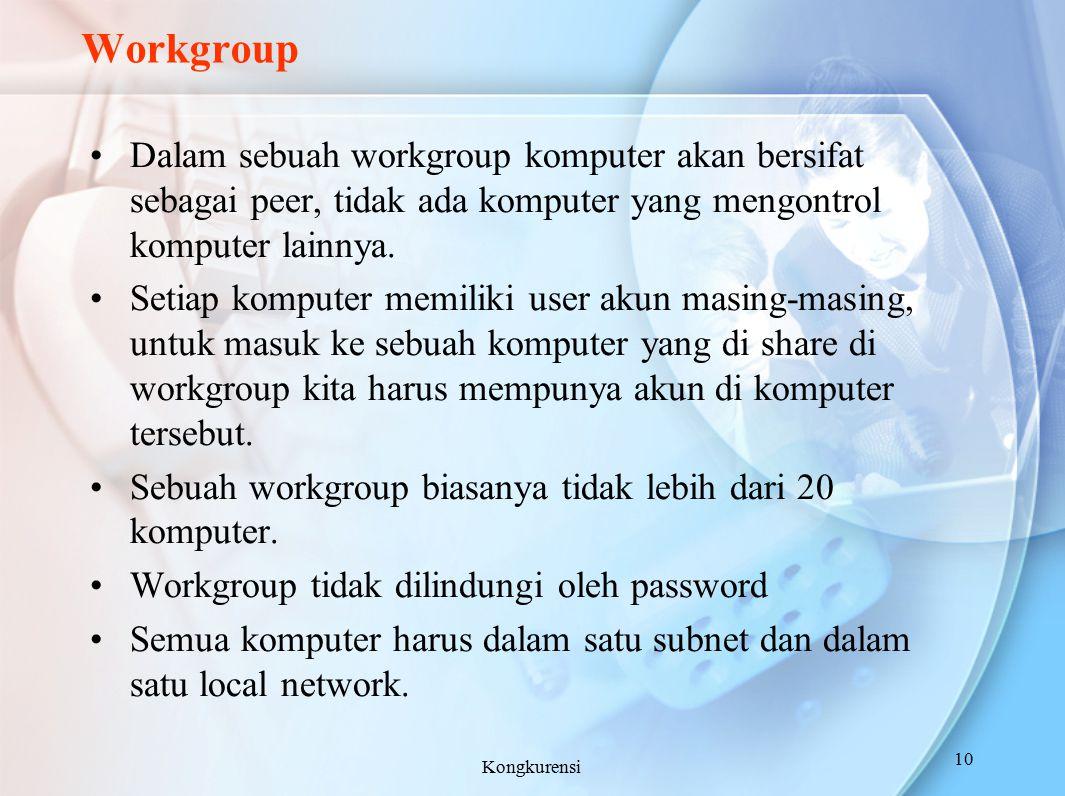 Workgroup Dalam sebuah workgroup komputer akan bersifat sebagai peer, tidak ada komputer yang mengontrol komputer lainnya. Setiap komputer memiliki us