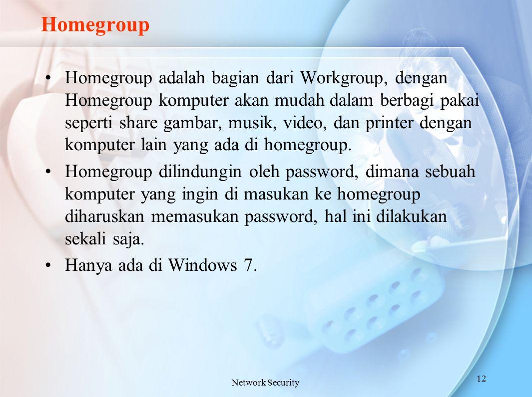 Homegroup Homegroup adalah bagian dari Workgroup, dengan Homegroup komputer akan mudah dalam berbagi pakai seperti share gambar, musik, video, dan pri