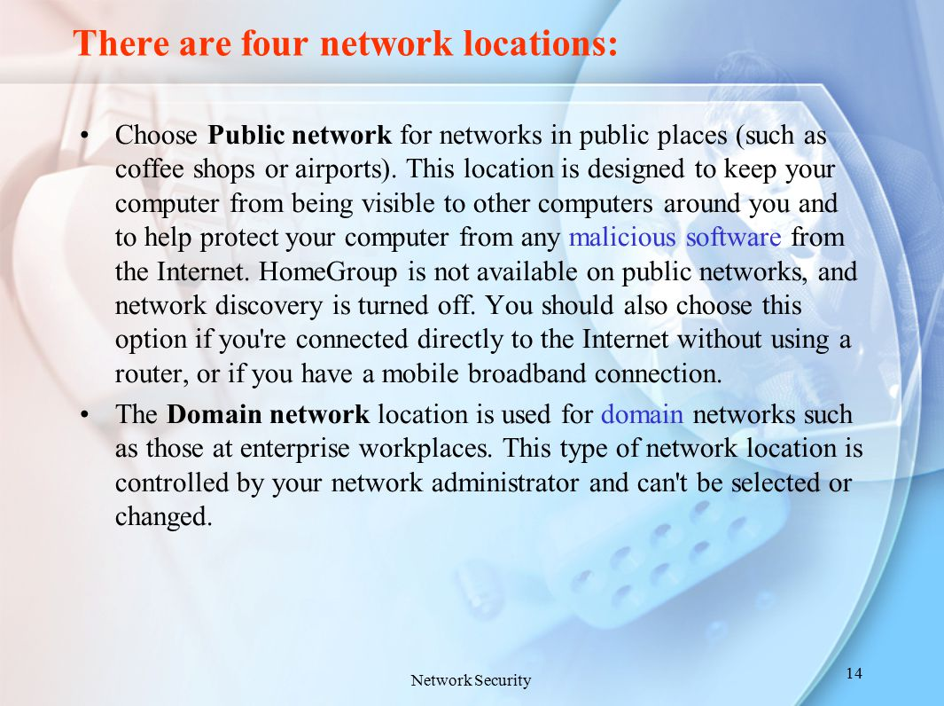 There are four network locations: Choose Public network for networks in public places (such as coffee shops or airports). This location is designed to