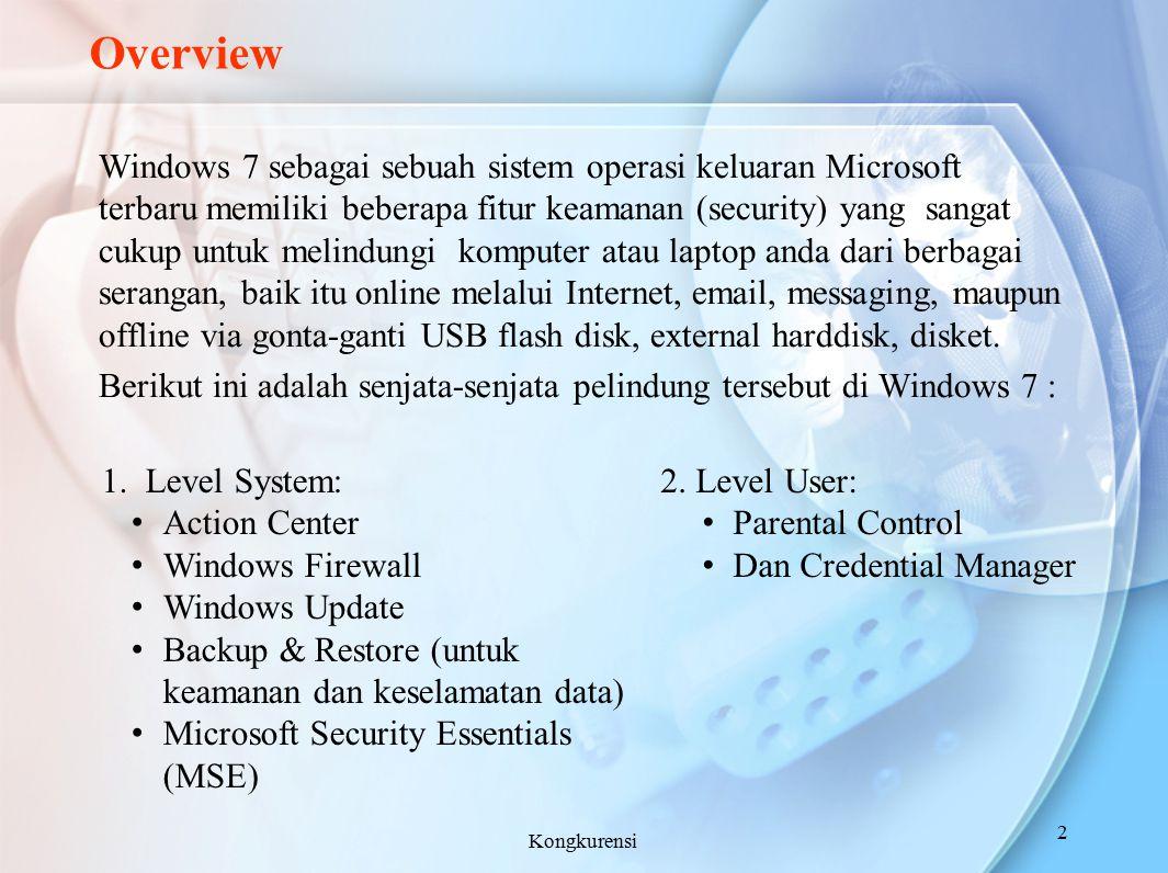 Overview Windows 7 sebagai sebuah sistem operasi keluaran Microsoft terbaru memiliki beberapa fitur keamanan (security) yang sangat cukup untuk melind