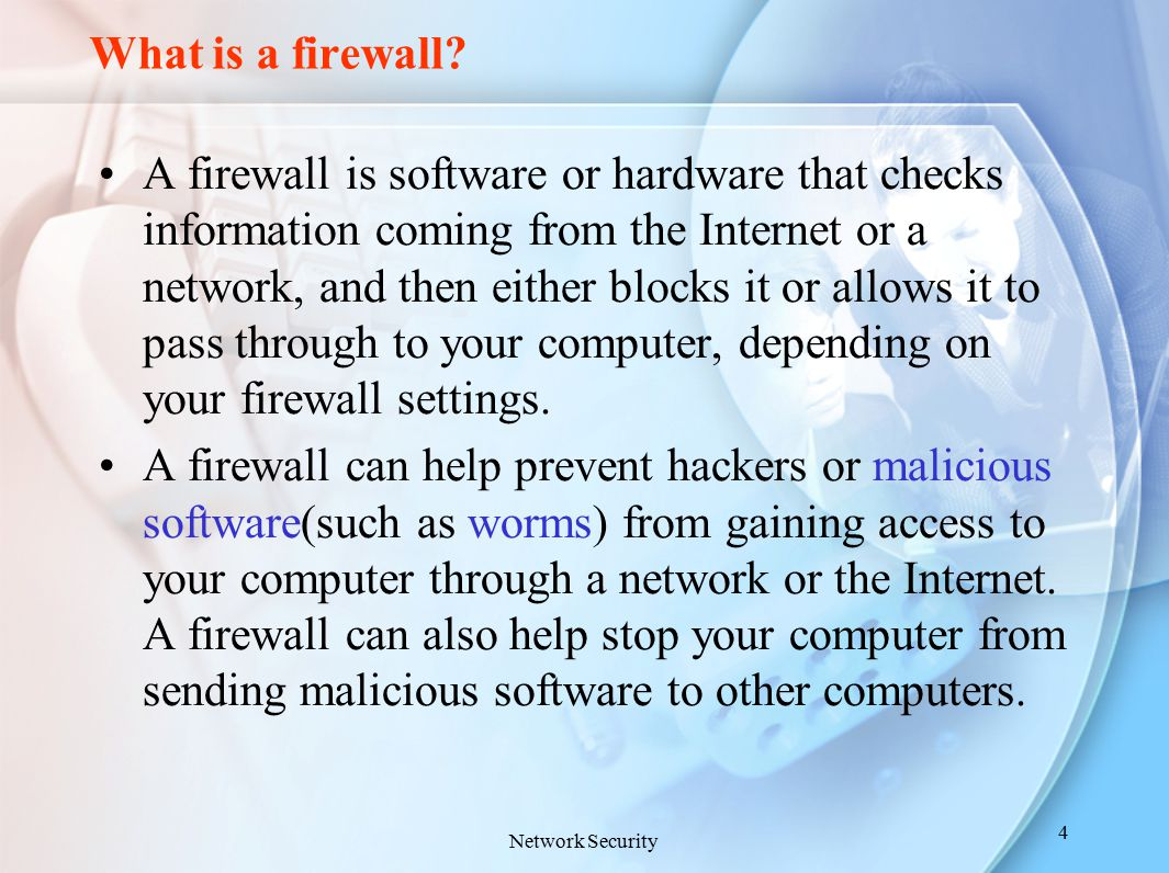 What is a firewall? A firewall is software or hardware that checks information coming from the Internet or a network, and then either blocks it or all