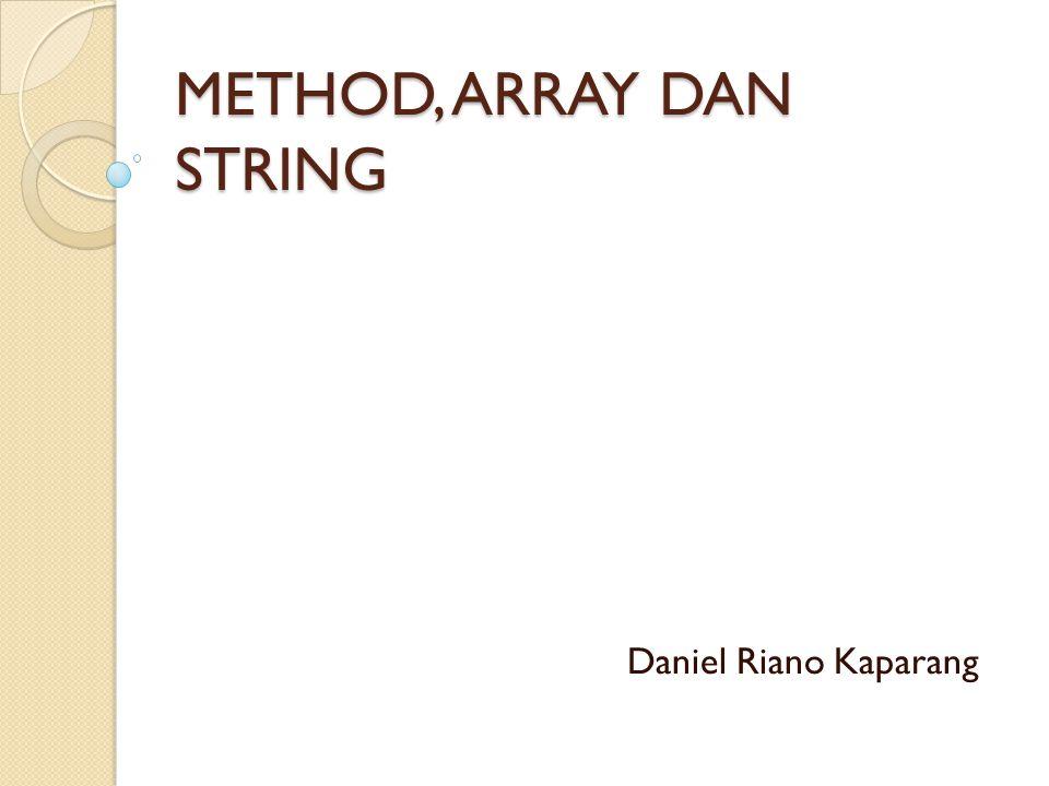 METHOD, ARRAY DAN STRING Daniel Riano Kaparang