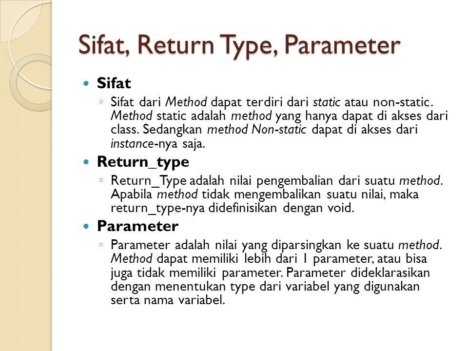 Sifat, Return Type, Parameter Sifat ◦ Sifat dari Method dapat terdiri dari static atau non-static.