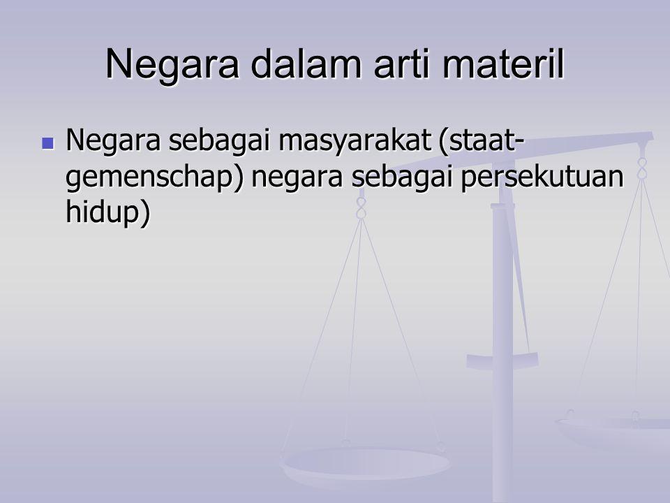 Negara dalam arti materil Negara sebagai masyarakat (staat- gemenschap) negara sebagai persekutuan hidup) Negara sebagai masyarakat (staat- gemenschap