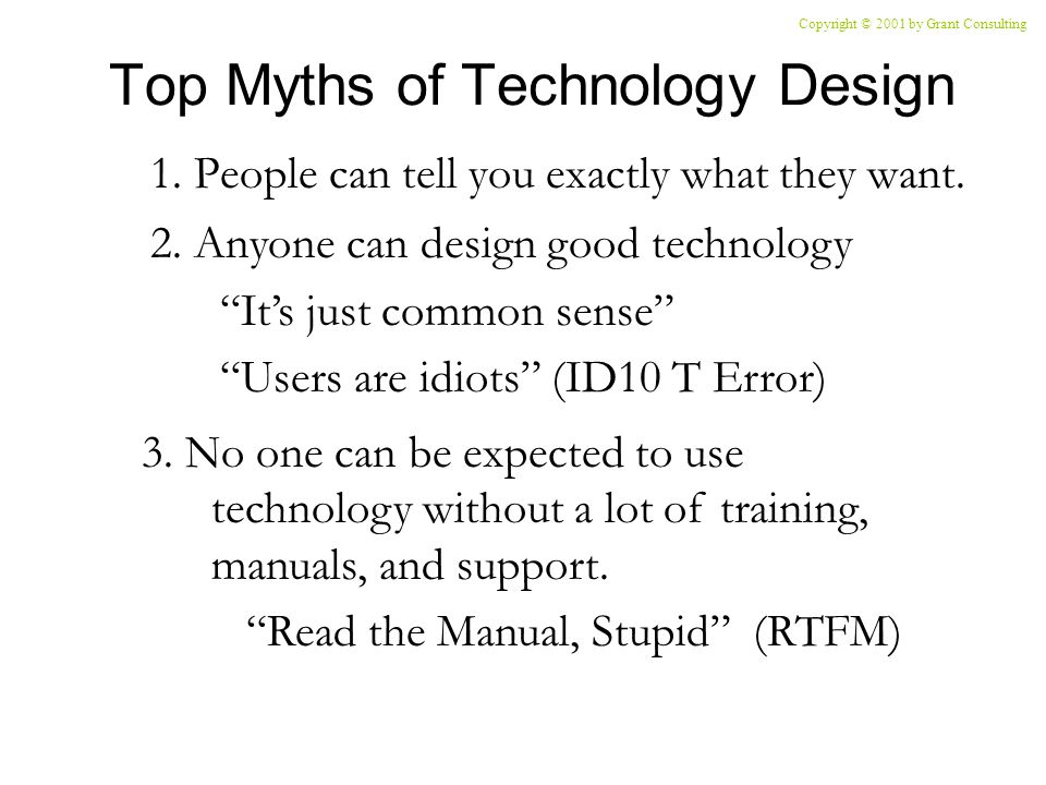 Top Myths of Technology Design 1. People can tell you exactly what they want.