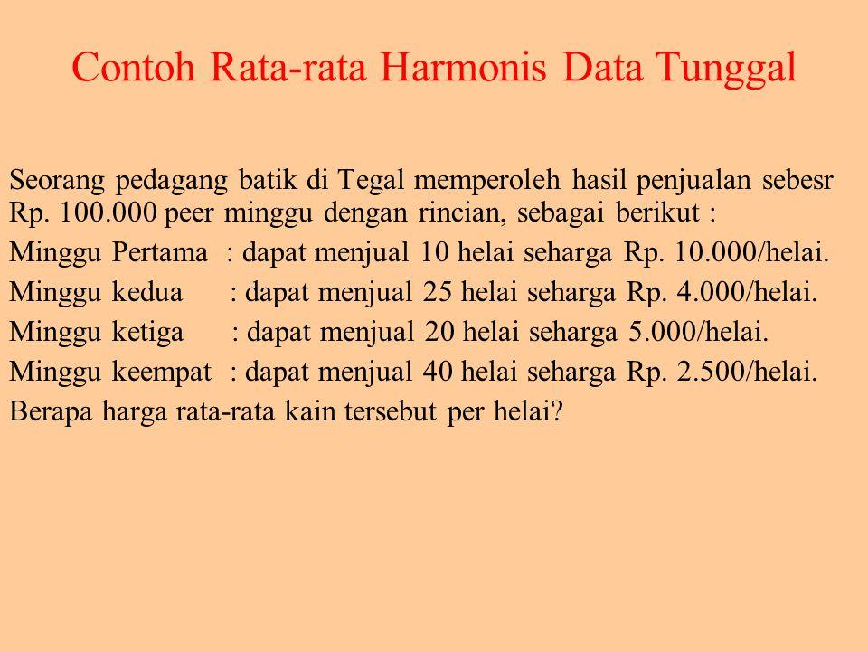 Rata-rata harmonis dari n angka, X1, X2, ….., Xn adalah nilai yang diperoleh dengan jalan membagi n dengan jumlah kebalikan dari masing-masing X tersebut diatas.