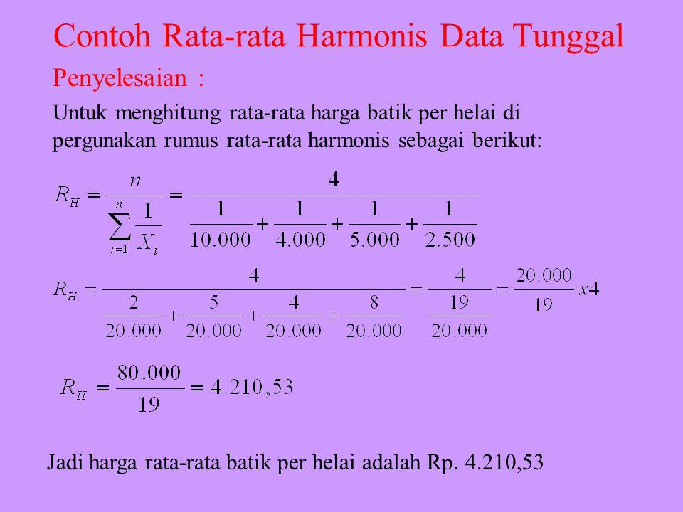 Contoh Rata-rata Harmonis Data Tunggal Seorang pedagang batik di Tegal memperoleh hasil penjualan sebesr Rp. 100.000 peer minggu dengan rincian, sebag