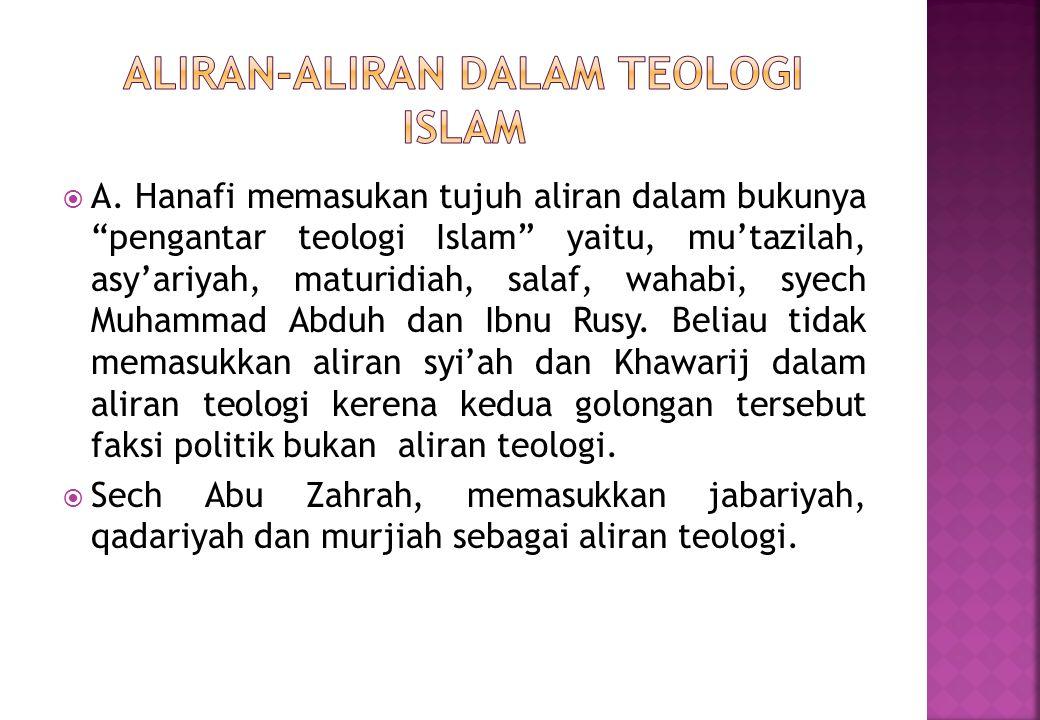 """ A. Hanafi memasukan tujuh aliran dalam bukunya """"pengantar teologi Islam"""" yaitu, mu'tazilah, asy'ariyah, maturidiah, salaf, wahabi, syech Muhammad Ab"""
